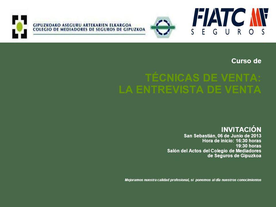 Curso de TÉCNICAS DE VENTA: LA ENTREVISTA DE VENTA INVITACIÓN San Sebastián, 06 de Junio de 2013 Hora de inicio: 16:30 horas 19:30 horas Salón del Act