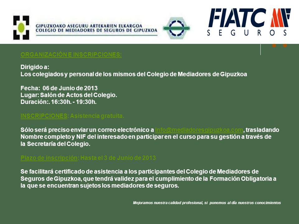 ORGANIZACIÓN E INSCRIPCIONES: Dirigido a: Los colegiados y personal de los mismos del Colegio de Mediadores de Gipuzkoa Fecha: 06 de Junio de 2013 Lug