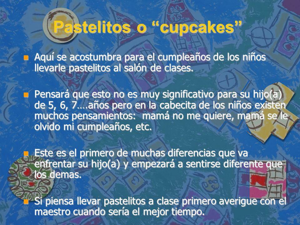 Pastelitos o cupcakes n Aquí se acostumbra para el cumpleaños de los niños llevarle pastelitos al salón de clases. n Pensará que esto no es muy signif