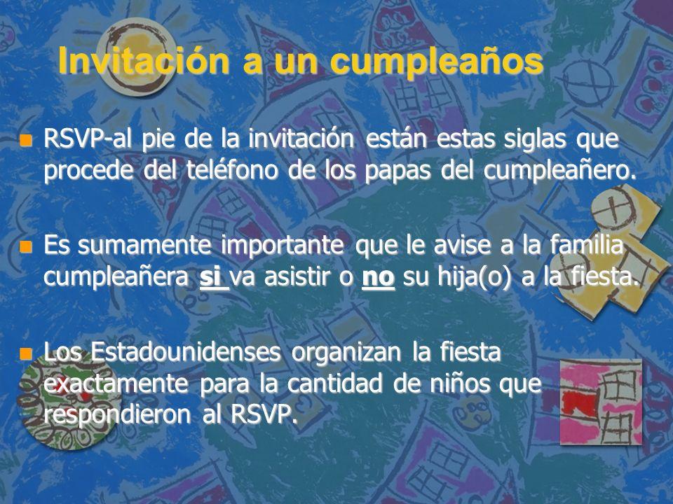 Invitación a un cumpleaños n RSVP-al pie de la invitación están estas siglas que procede del teléfono de los papas del cumpleañero. n Es sumamente imp