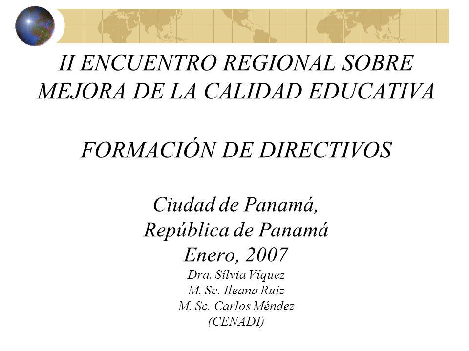 II ENCUENTRO REGIONAL SOBRE MEJORA DE LA CALIDAD EDUCATIVA FORMACIÓN DE DIRECTIVOS Ciudad de Panamá, República de Panamá Enero, 2007 Dra. Sílvia Víque