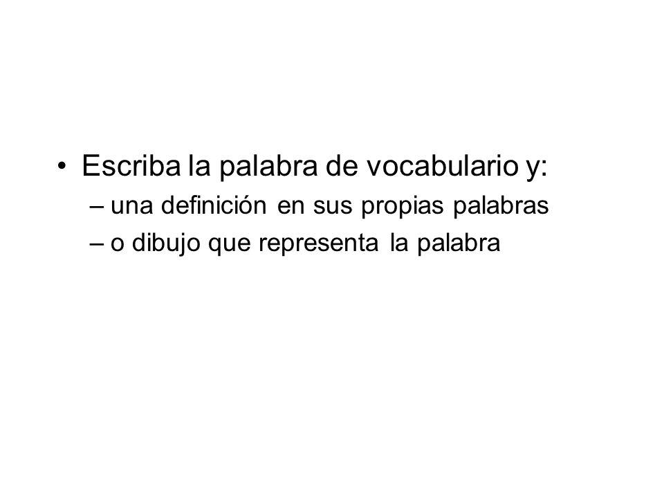 Escriba la palabra de vocabulario y: –una definición en sus propias palabras –o dibujo que representa la palabra