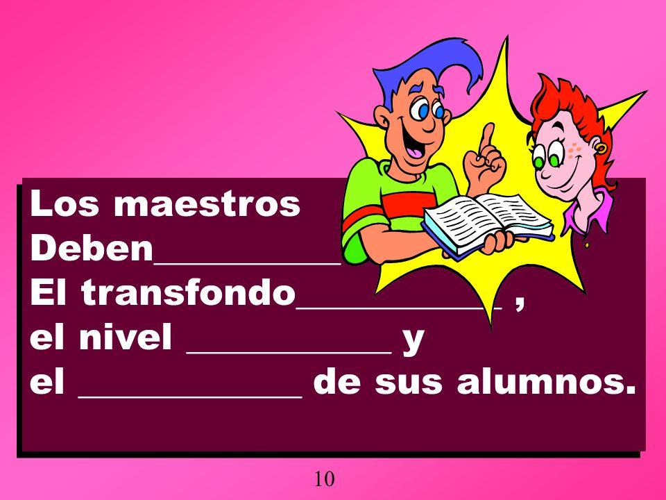 Los maestros Deben__________ El transfondo___________, el nivel ___________ y el ____________ de sus alumnos. Los maestros Deben__________ El transfon