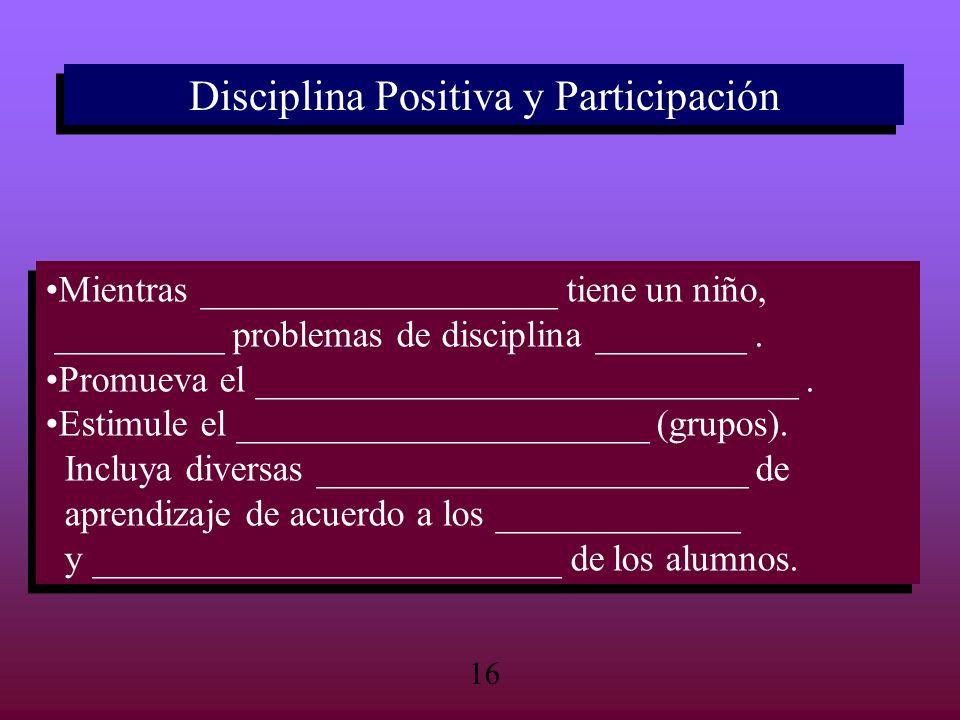 Disciplina Positiva y Participación Disciplina Positiva y Participación Mientras ___________________ tiene un niño, _________ problemas de disciplina
