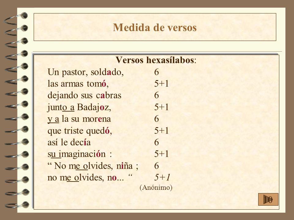 Versos hexasílabos: Un pastor, soldado,6 las armas tomó,5+1 dejando sus cabras6 junto a Badajoz,5+1 y a la su morena6 que triste quedó,5+1 así le decí