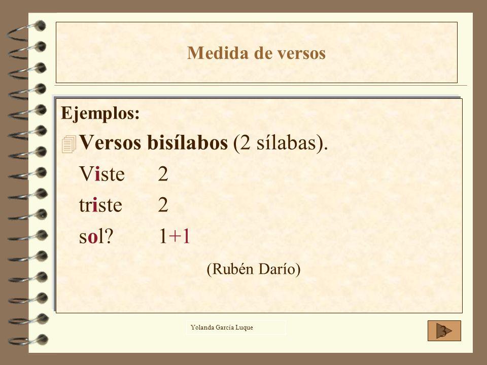 Ejemplos: 4E4Estrofa con 4 versos trisílabos (3 sílabas): Yo en una3 (hay 1 sinalefa) doncella3 mi estrella3 (hay 1 sinalefa) miré.2+1 (Rubén Darío) 4 Medida de versos Yolanda García Luque