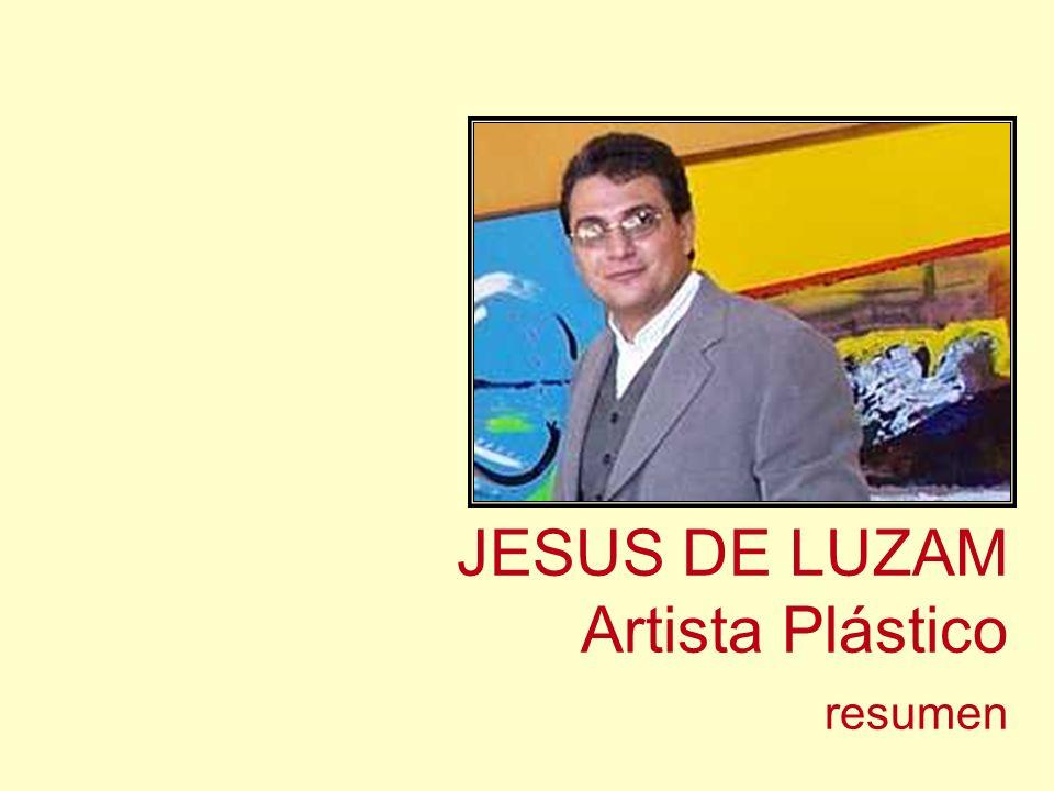 JESUS DE LUZAM Artista Plástico resumen