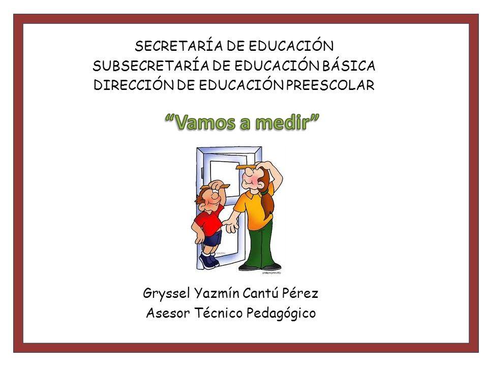 Gryssel Yazmín Cantú Pérez Asesor Técnico Pedagógico SECRETARÍA DE EDUCACIÓN SUBSECRETARÍA DE EDUCACIÓN BÁSICA DIRECCIÓN DE EDUCACIÓN PREESCOLAR