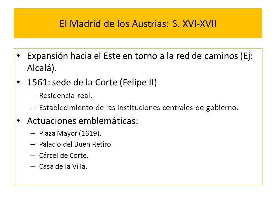 El Madrid de los Austrias: S. XVI-XVII Expansión hacia el Este en torno a la red de caminos (Ej: Alcalá). 1561: sede de la Corte (Felipe II) – Residen