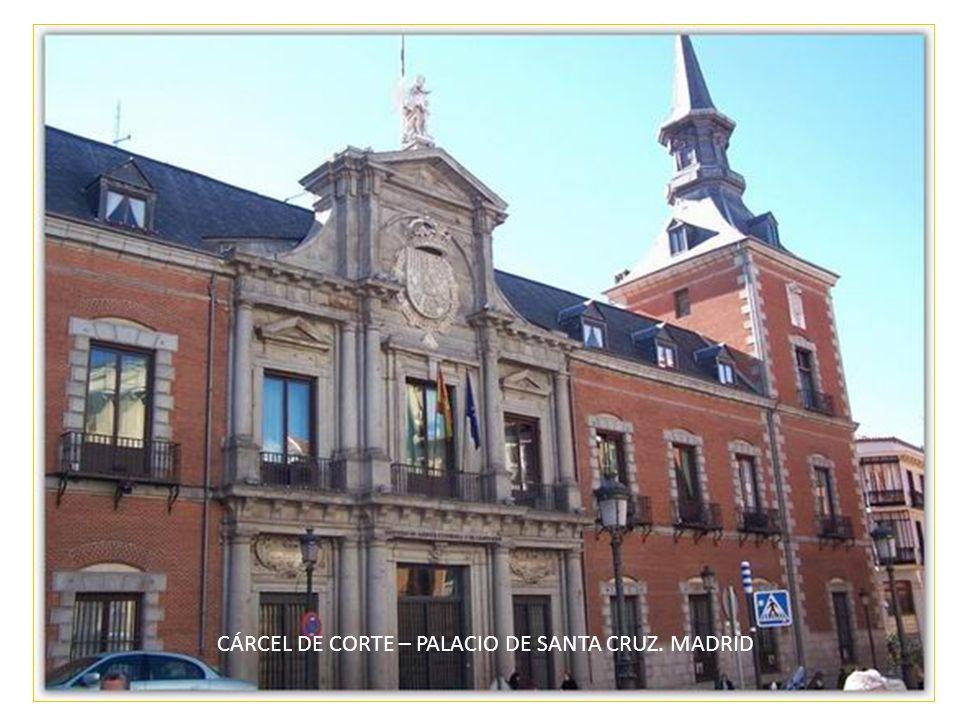 CÁRCEL DE CORTE – PALACIO DE SANTA CRUZ. MADRID