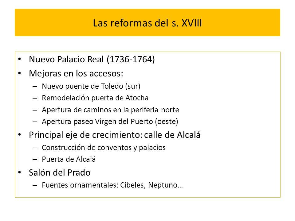 Las reformas del s. XVIII Nuevo Palacio Real (1736-1764) Mejoras en los accesos: – Nuevo puente de Toledo (sur) – Remodelación puerta de Atocha – Aper
