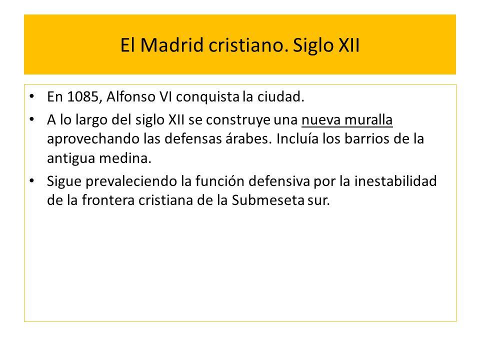 El Madrid cristiano. Siglo XII En 1085, Alfonso VI conquista la ciudad. A lo largo del siglo XII se construye una nueva muralla aprovechando las defen