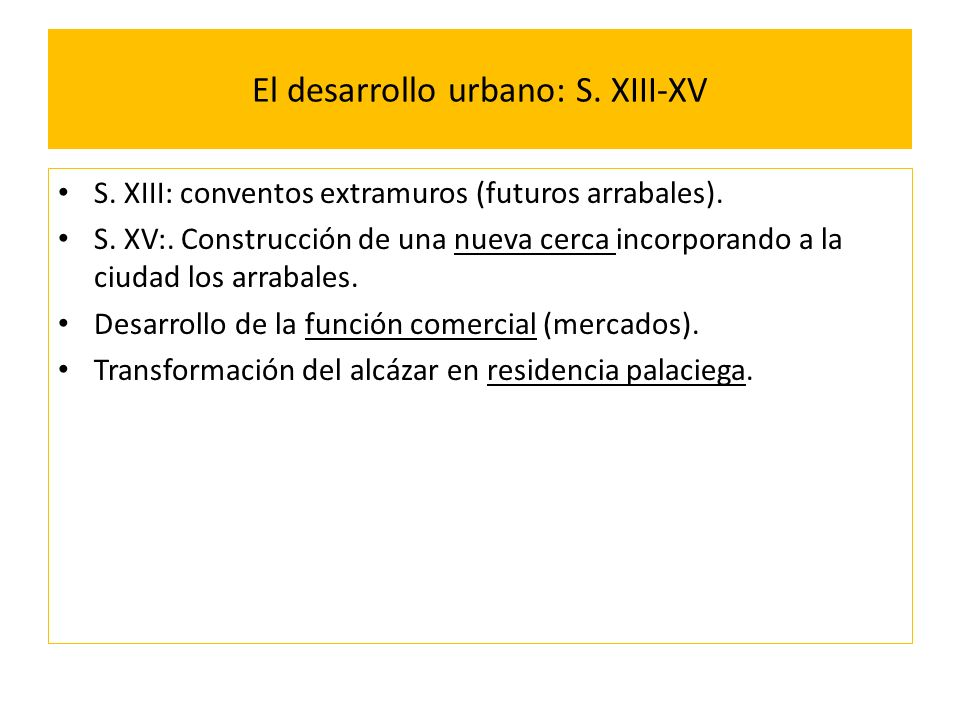El desarrollo urbano: S. XIII-XV S. XIII: conventos extramuros (futuros arrabales). S. XV:. Construcción de una nueva cerca incorporando a la ciudad l