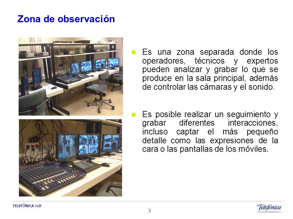 TELEF Ó NICA I+D 3 Zona de observación Es una zona separada donde los operadores, técnicos y expertos pueden analizar y grabar lo que se produce en la sala principal, además de controlar las cámaras y el sonido.