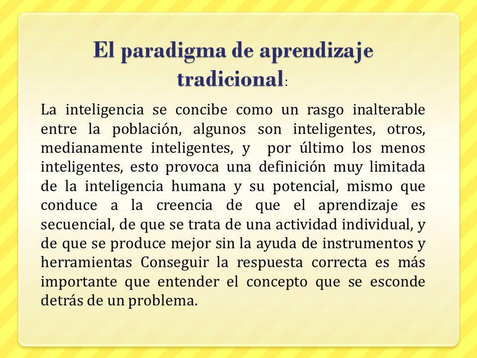 El paradigma de aprendizaje tradicional El paradigma de aprendizaje tradicional : La inteligencia se concibe como un rasgo inalterable entre la poblac