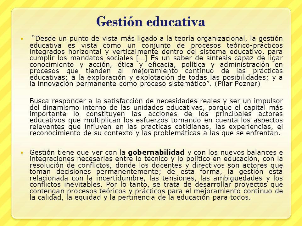 Gestión educativa Desde un punto de vista más ligado a la teoría organizacional, la gestión educativa es vista como un conjunto de procesos teórico-pr