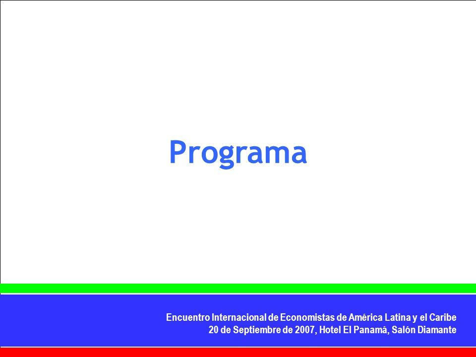 Encuentro Internacional de Economistas de América Latina y el Caribe 20 de Septiembre de 2007, Hotel El Panamá, Salón Diamante Programa