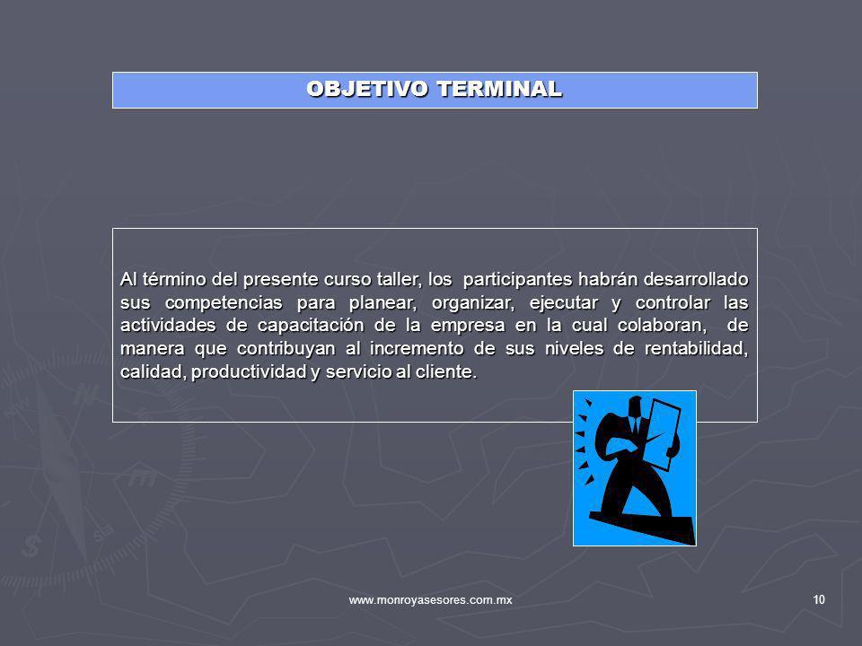www.monroyasesores.com.mx10 Al término del presente curso taller, los participantes habrán desarrollado sus competencias para planear, organizar, ejec