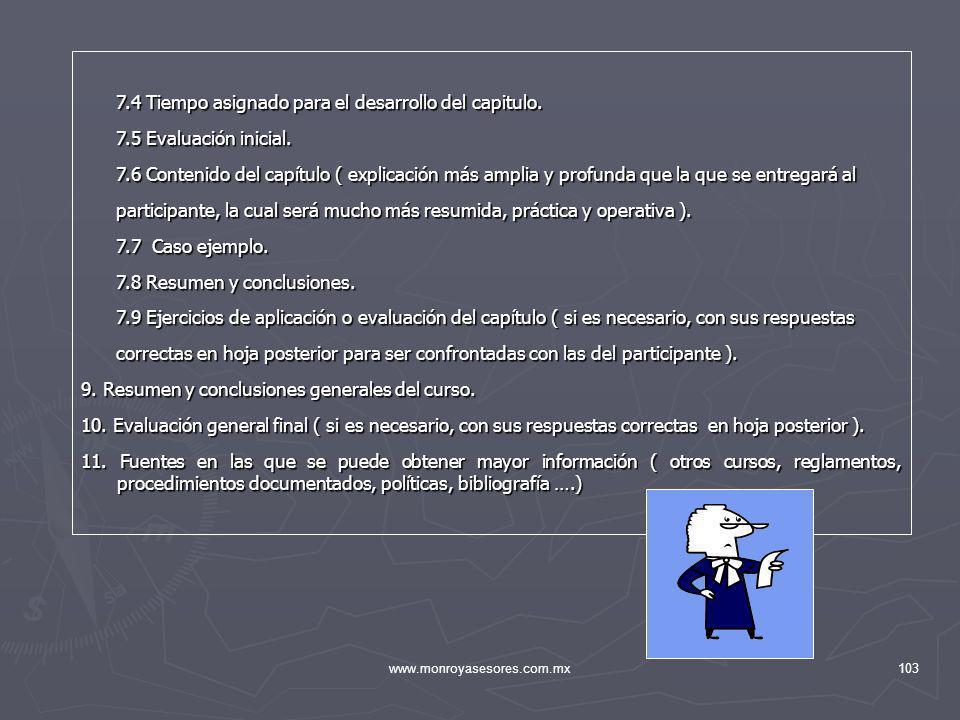 www.monroyasesores.com.mx103 7.4 Tiempo asignado para el desarrollo del capitulo. 7.4 Tiempo asignado para el desarrollo del capitulo. 7.5 Evaluación