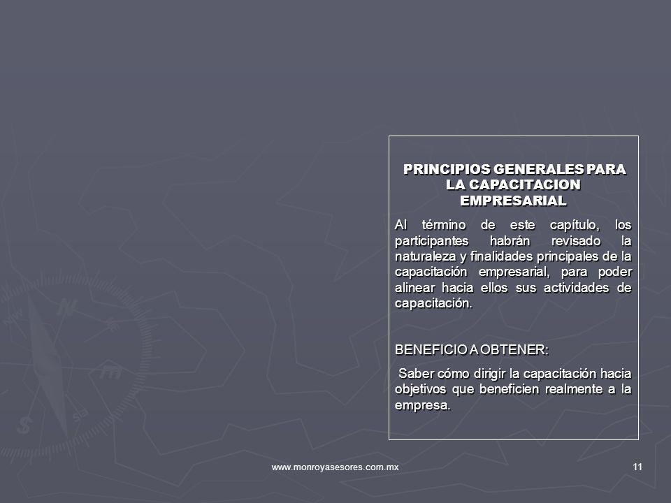 www.monroyasesores.com.mx11 PRINCIPIOS GENERALES PARA LA CAPACITACION EMPRESARIAL PRINCIPIOS GENERALES PARA LA CAPACITACION EMPRESARIAL Al término de