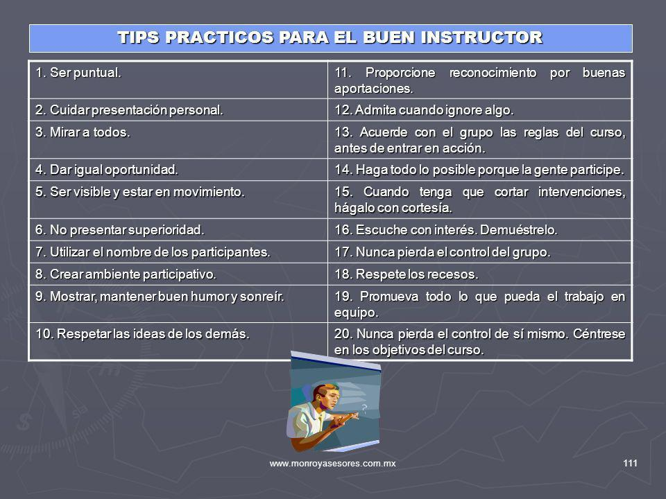 www.monroyasesores.com.mx111 TIPS PRACTICOS PARA EL BUEN INSTRUCTOR 1. Ser puntual. 11. Proporcione reconocimiento por buenas aportaciones. 2. Cuidar