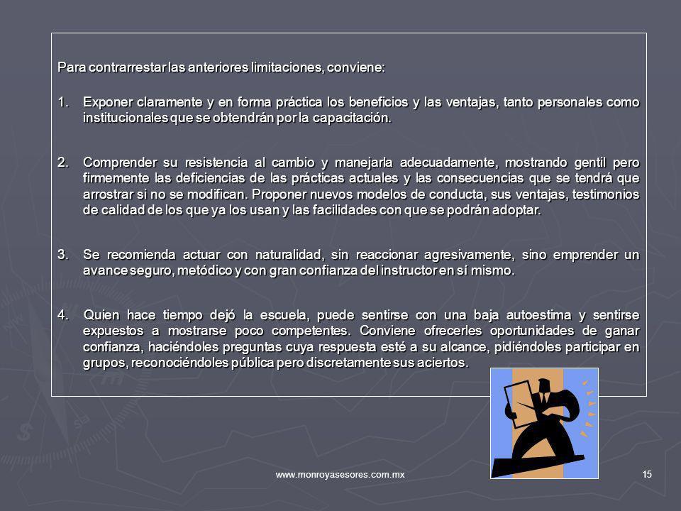 www.monroyasesores.com.mx15 Para contrarrestar las anteriores limitaciones, conviene: 1.Exponer claramente y en forma práctica los beneficios y las ve