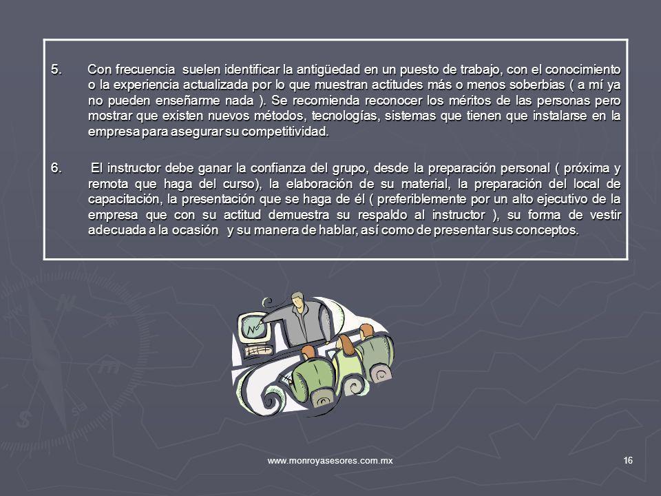 www.monroyasesores.com.mx16 5. Con frecuencia suelen identificar la antigüedad en un puesto de trabajo, con el conocimiento o la experiencia actualiza