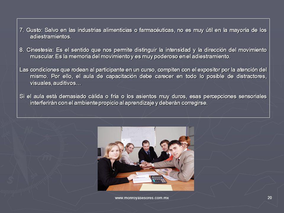 www.monroyasesores.com.mx20 7. Gusto: Salvo en las industrias alimenticias o farmacéuticas, no es muy útil en la mayoría de los adiestramientos. 8. Ci