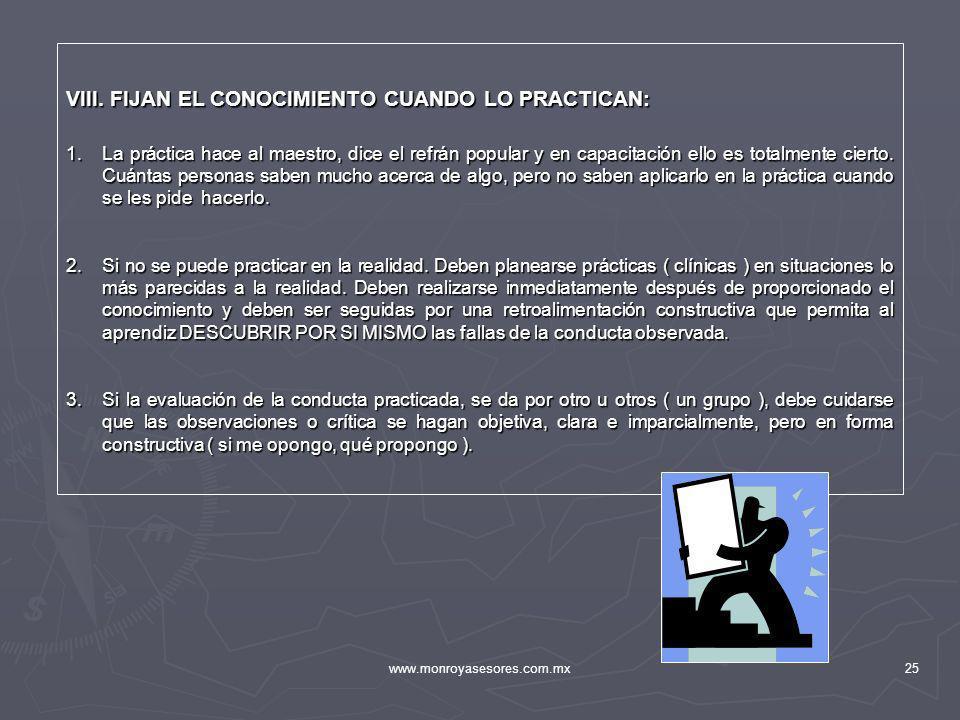 www.monroyasesores.com.mx25 VIII. FIJAN EL CONOCIMIENTO CUANDO LO PRACTICAN: 1.La práctica hace al maestro, dice el refrán popular y en capacitación e
