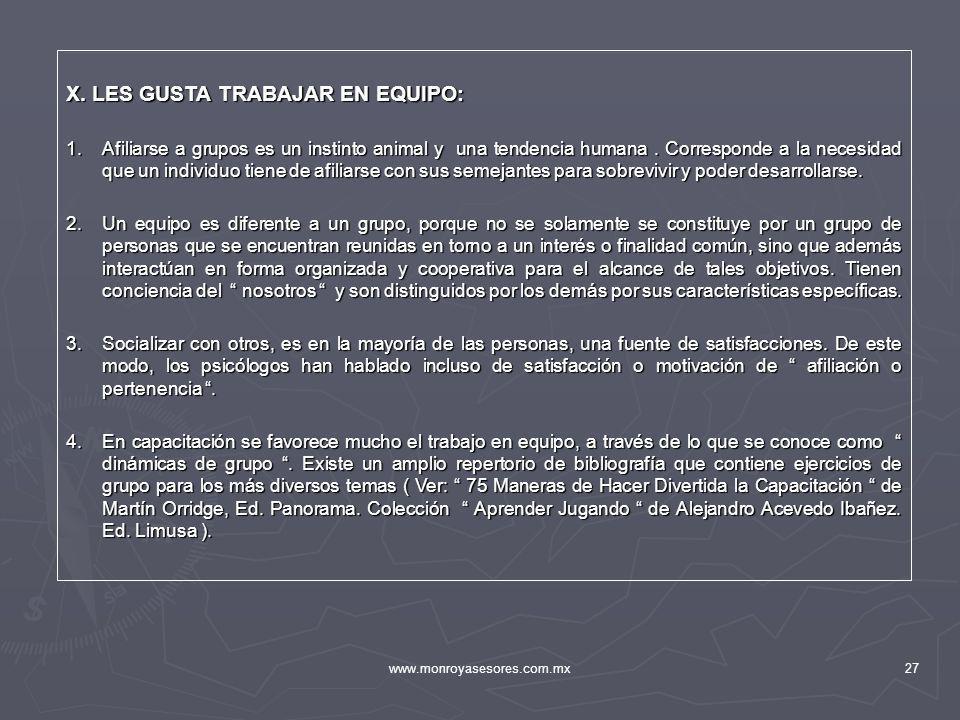www.monroyasesores.com.mx27 X. LES GUSTA TRABAJAR EN EQUIPO: 1.Afiliarse a grupos es un instinto animal y una tendencia humana. Corresponde a la neces