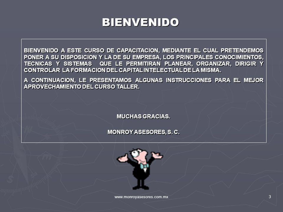www.monroyasesores.com.mx3 BIENVENIDO A ESTE CURSO DE CAPACITACION, MEDIANTE EL CUAL PRETENDEMOS PONER A SU DISPOSICION Y LA DE SU EMPRESA, LOS PRINCI