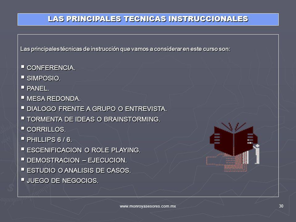www.monroyasesores.com.mx30 LAS PRINCIPALES TECNICAS INSTRUCCIONALES Las principales técnicas de instrucción que vamos a considerar en este curso son: