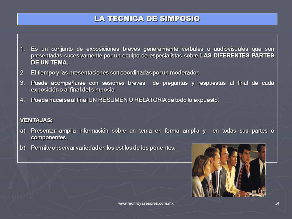 www.monroyasesores.com.mx34 LA TECNICA DE SIMPOSIO 1.Es un conjunto de exposiciones breves generalmente verbales o audiovisuales que son presentadas s