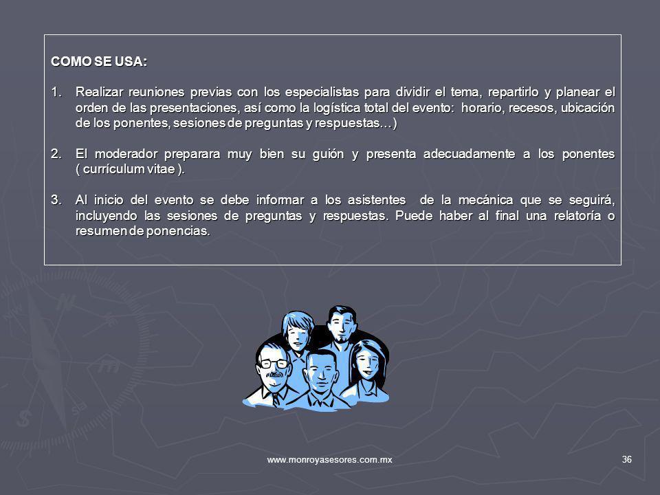 www.monroyasesores.com.mx36 COMO SE USA: 1.Realizar reuniones previas con los especialistas para dividir el tema, repartirlo y planear el orden de las