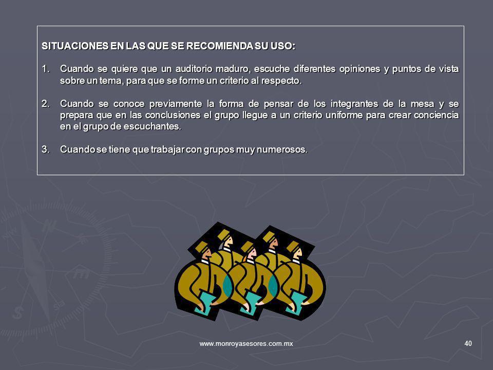 www.monroyasesores.com.mx40 SITUACIONES EN LAS QUE SE RECOMIENDA SU USO: 1.Cuando se quiere que un auditorio maduro, escuche diferentes opiniones y pu