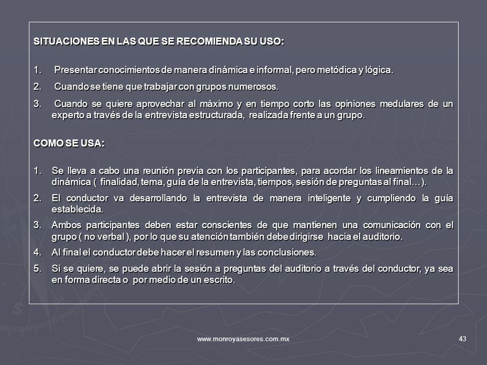 www.monroyasesores.com.mx43 SITUACIONES EN LAS QUE SE RECOMIENDA SU USO: 1. Presentar conocimientos de manera dinámica e informal, pero metódica y lóg