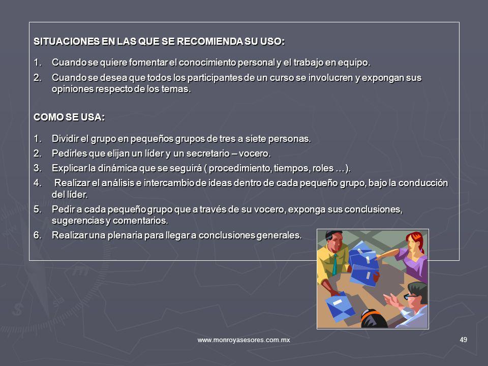 www.monroyasesores.com.mx49 SITUACIONES EN LAS QUE SE RECOMIENDA SU USO: 1.Cuando se quiere fomentar el conocimiento personal y el trabajo en equipo.