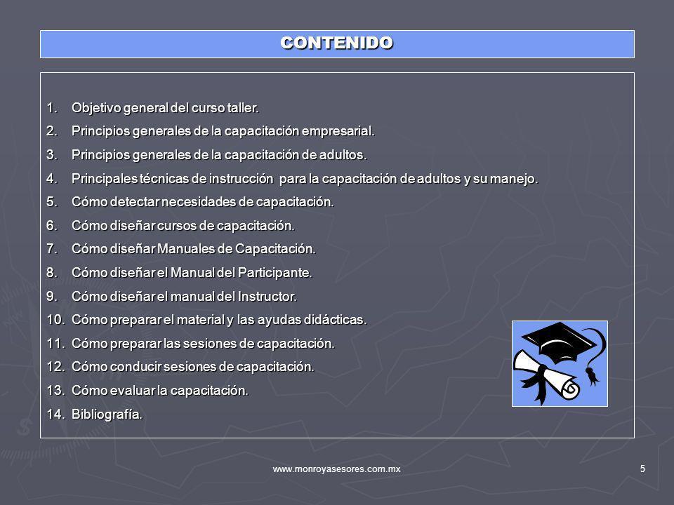 www.monroyasesores.com.mx5 CONTENIDO 1.Objetivo general del curso taller. 2.Principios generales de la capacitación empresarial. 3.Principios generale