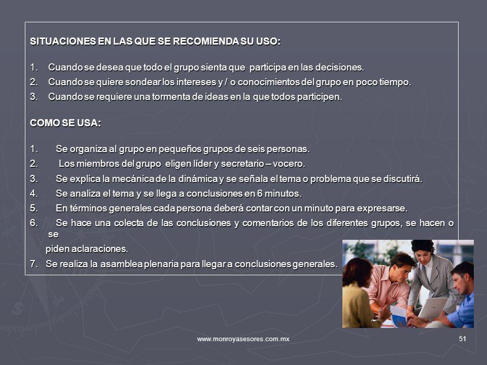 www.monroyasesores.com.mx51 SITUACIONES EN LAS QUE SE RECOMIENDA SU USO: 1.Cuando se desea que todo el grupo sienta que participa en las decisiones. 2
