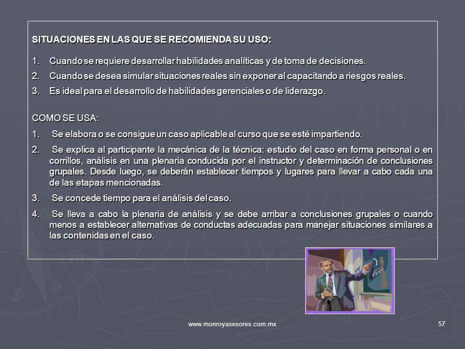 www.monroyasesores.com.mx57 SITUACIONES EN LAS QUE SE RECOMIENDA SU USO: 1.Cuando se requiere desarrollar habilidades analíticas y de toma de decision