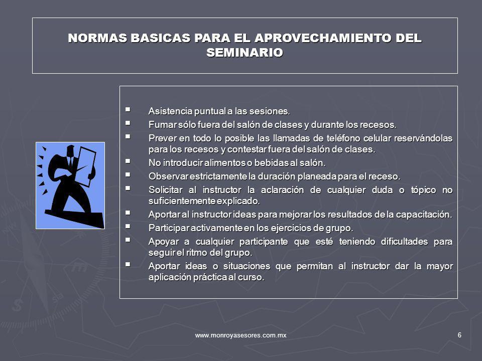 www.monroyasesores.com.mx6 NORMAS BASICAS PARA EL APROVECHAMIENTO DEL SEMINARIO Asistencia puntual a las sesiones. Asistencia puntual a las sesiones.