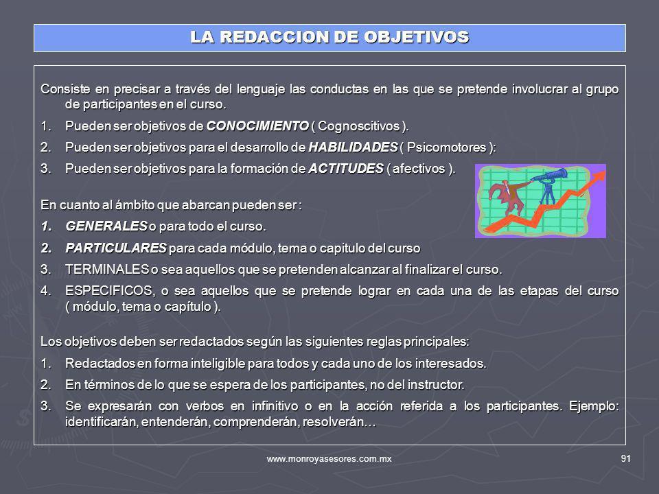 www.monroyasesores.com.mx91 LA REDACCION DE OBJETIVOS Consiste en precisar a través del lenguaje las conductas en las que se pretende involucrar al gr