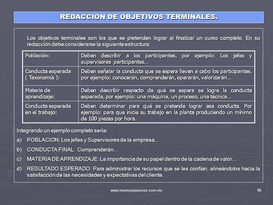 www.monroyasesores.com.mx96 REDACCION DE OBJETIVOS TERMINALES. Los objetivos terminales son los que se pretenden lograr al finalizar un curso completo