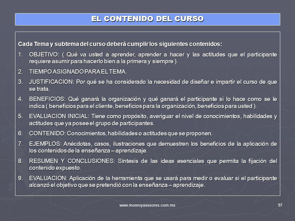 www.monroyasesores.com.mx97 Cada Tema y subtema del curso deberá cumplir los siguientes contenidos: 1.OBJETIVO: ( Qué va usted a aprender, aprender a