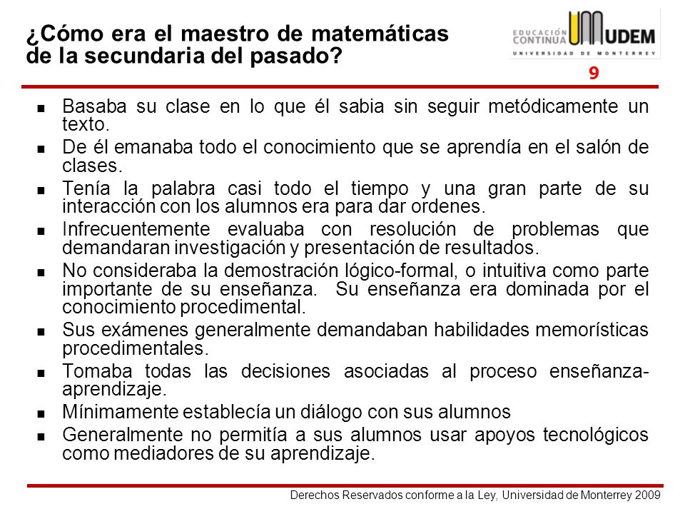 Derechos Reservados conforme a la Ley, Universidad de Monterrey 2009 Basaba su clase en lo que él sabia sin seguir metódicamente un texto. De él emana