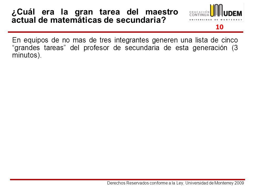 Derechos Reservados conforme a la Ley, Universidad de Monterrey 2009 ¿Cuál era la gran tarea del maestro actual de matemáticas de secundaria? En equip