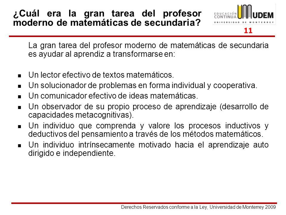 Derechos Reservados conforme a la Ley, Universidad de Monterrey 2009 La gran tarea del profesor moderno de matemáticas de secundaria es ayudar al apre