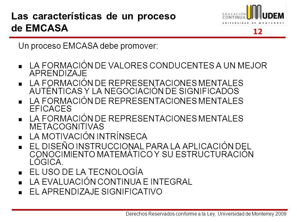 Derechos Reservados conforme a la Ley, Universidad de Monterrey 2009 Las características de un proceso de EMCASA Un proceso EMCASA debe promover: LA F