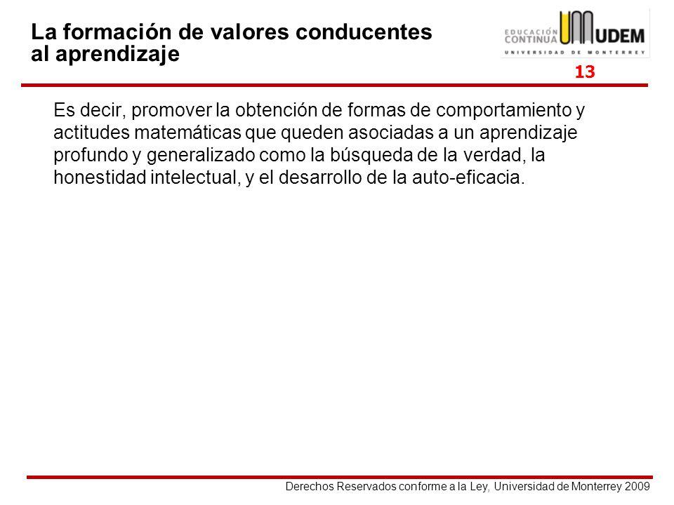 Derechos Reservados conforme a la Ley, Universidad de Monterrey 2009 La formación de valores conducentes al aprendizaje Es decir, promover la obtenció