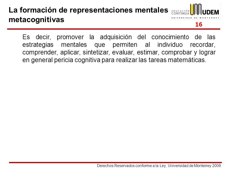 Derechos Reservados conforme a la Ley, Universidad de Monterrey 2009 Es decir, promover la adquisición del conocimiento de las estrategias mentales qu